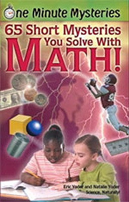 65 Short Mysteries You Solve With Math! By Yoder, Eric/ Yoder, Natalie